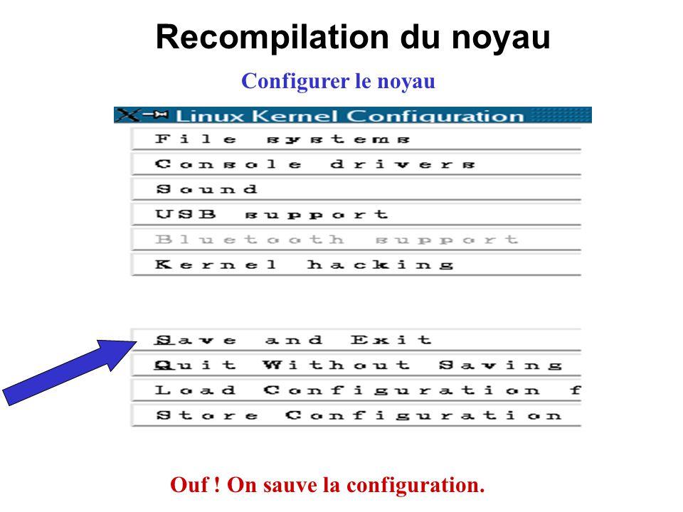 Recompilation du noyau Ouf ! On sauve la configuration.