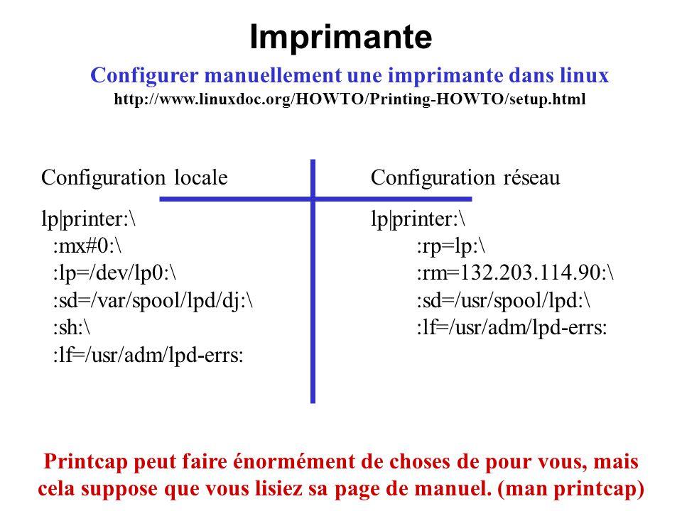 Imprimante Configurer manuellement une imprimante dans linux http://www.linuxdoc.org/HOWTO/Printing-HOWTO/setup.html.