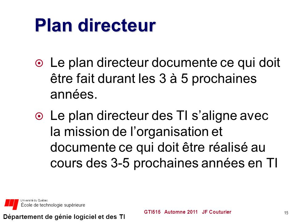 Plan directeur Le plan directeur documente ce qui doit être fait durant les 3 à 5 prochaines années.
