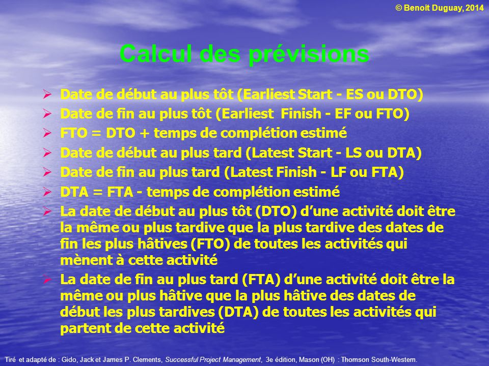 Calcul des prévisions Date de début au plus tôt (Earliest Start - ES ou DTO) Date de fin au plus tôt (Earliest Finish - EF ou FTO)