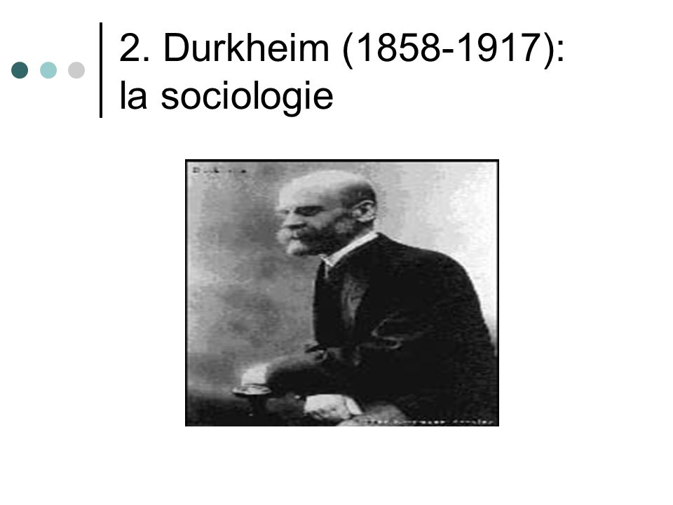 2. Durkheim (1858-1917): la sociologie