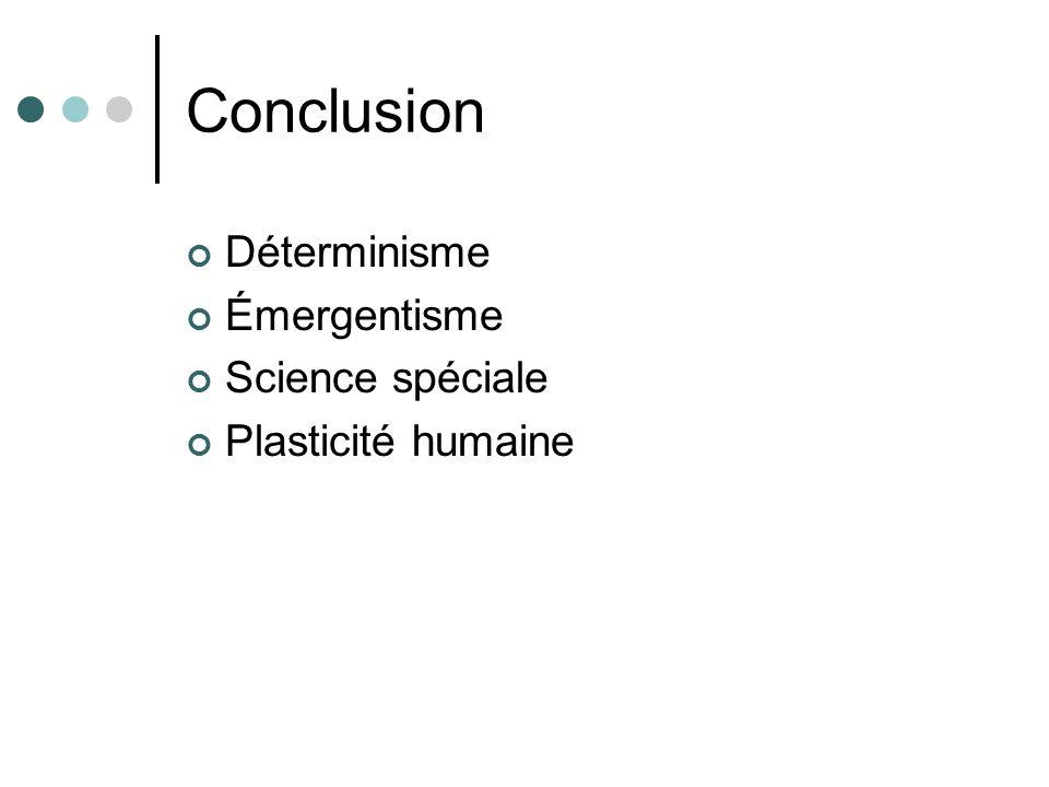 Conclusion Déterminisme Émergentisme Science spéciale