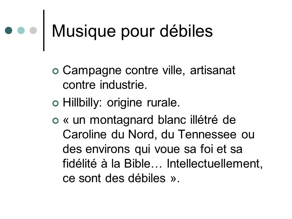 Musique pour débiles Campagne contre ville, artisanat contre industrie. Hillbilly: origine rurale.