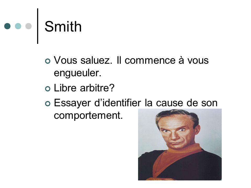 Smith Vous saluez. Il commence à vous engueuler. Libre arbitre
