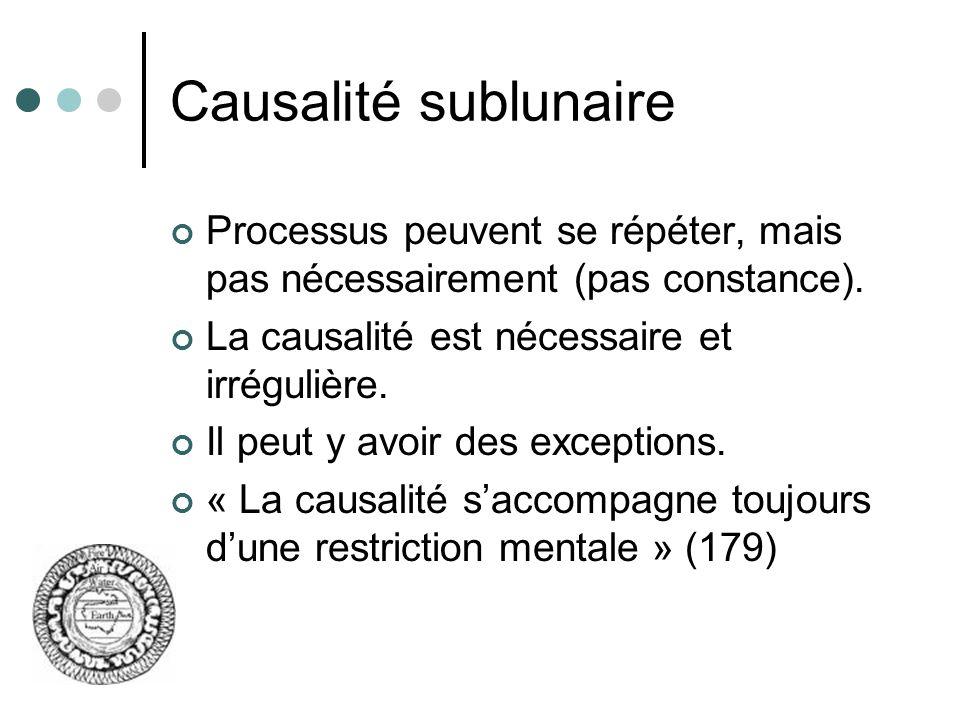 Causalité sublunaire Processus peuvent se répéter, mais pas nécessairement (pas constance). La causalité est nécessaire et irrégulière.
