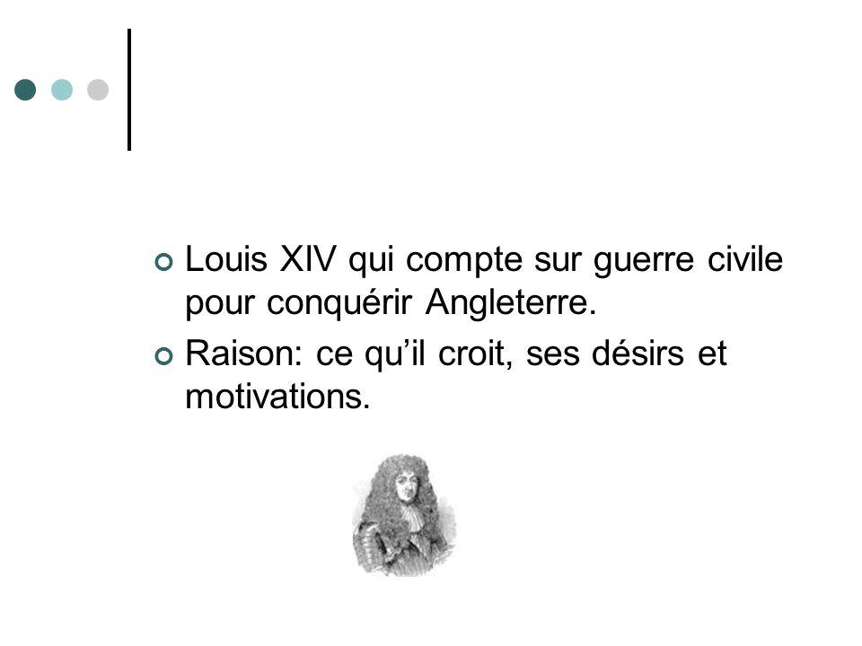 Louis XIV qui compte sur guerre civile pour conquérir Angleterre.
