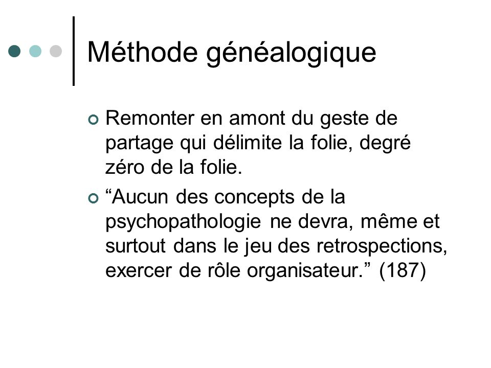 Méthode généalogique Remonter en amont du geste de partage qui délimite la folie, degré zéro de la folie.