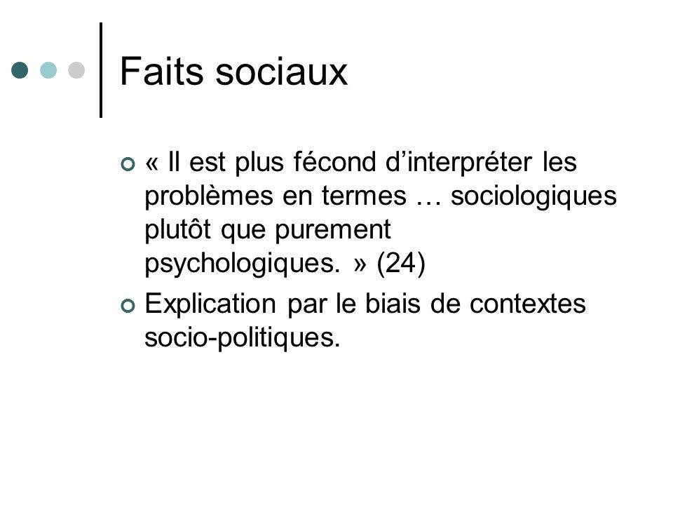 Faits sociaux « Il est plus fécond d'interpréter les problèmes en termes … sociologiques plutôt que purement psychologiques. » (24)