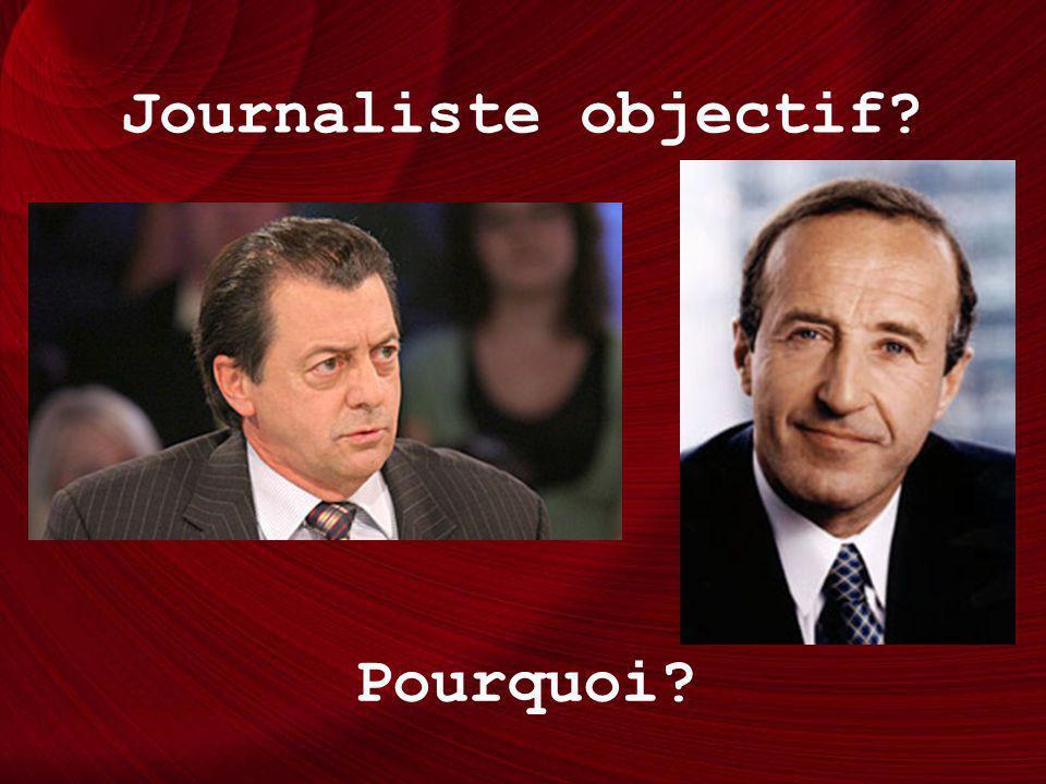 Journaliste objectif Pourquoi