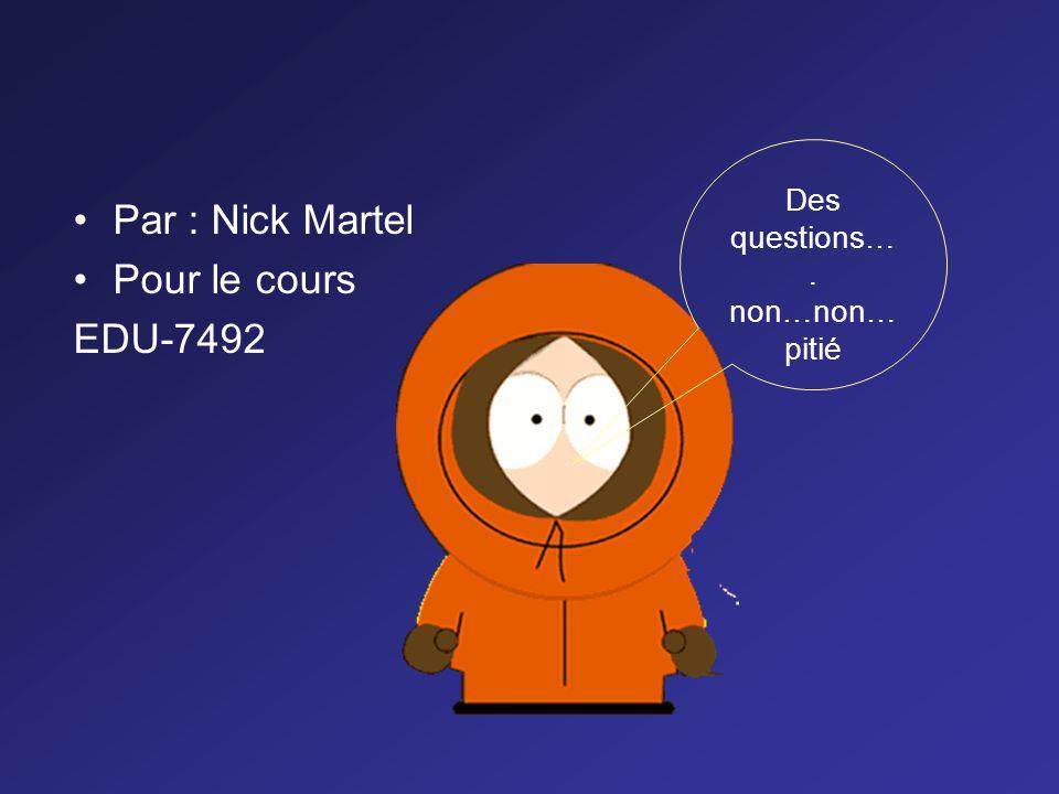 Par : Nick Martel Pour le cours EDU-7492 Des questions…. non…non…