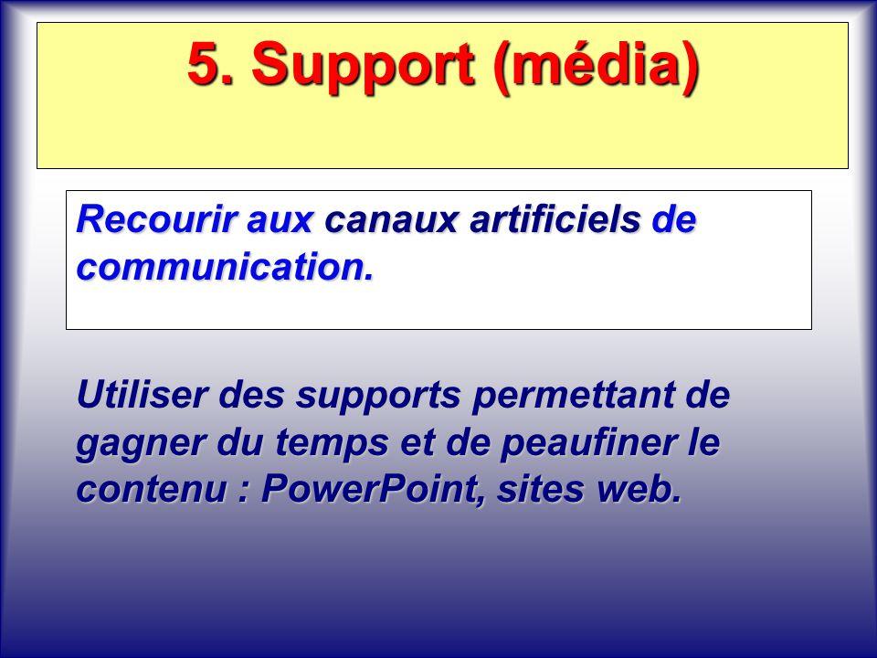 5. Support (média) Recourir aux canaux artificiels de communication.