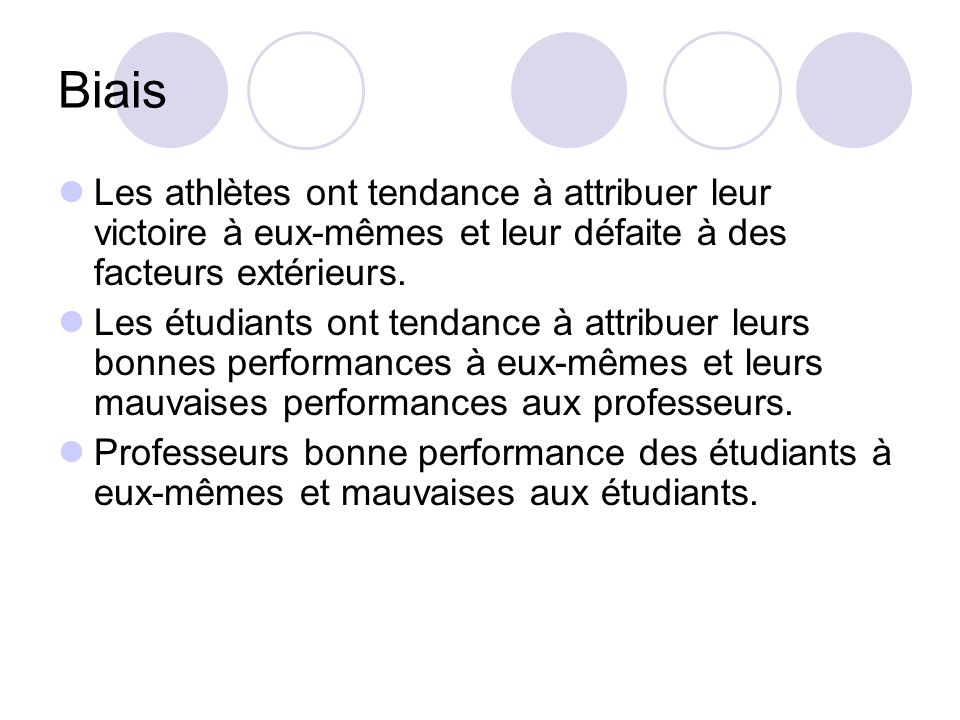 Biais Les athlètes ont tendance à attribuer leur victoire à eux-mêmes et leur défaite à des facteurs extérieurs.