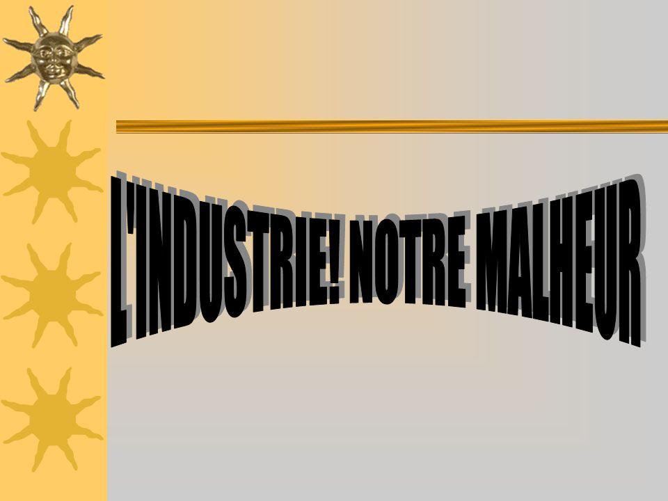 L INDUSTRIE! NOTRE MALHEUR