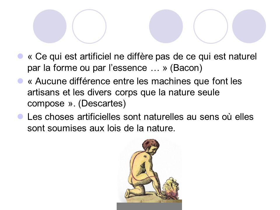 « Ce qui est artificiel ne diffère pas de ce qui est naturel par la forme ou par l'essence … » (Bacon)