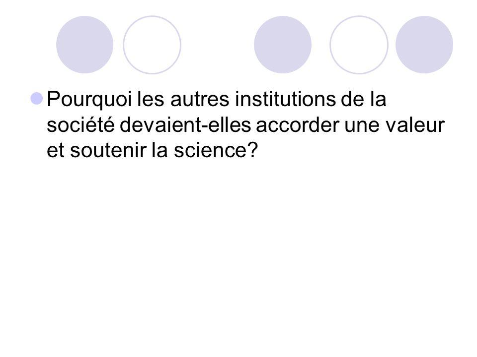 Pourquoi les autres institutions de la société devaient-elles accorder une valeur et soutenir la science