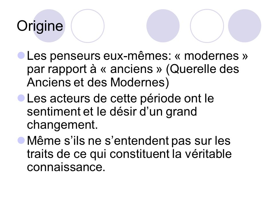 Origine Les penseurs eux-mêmes: « modernes » par rapport à « anciens » (Querelle des Anciens et des Modernes)
