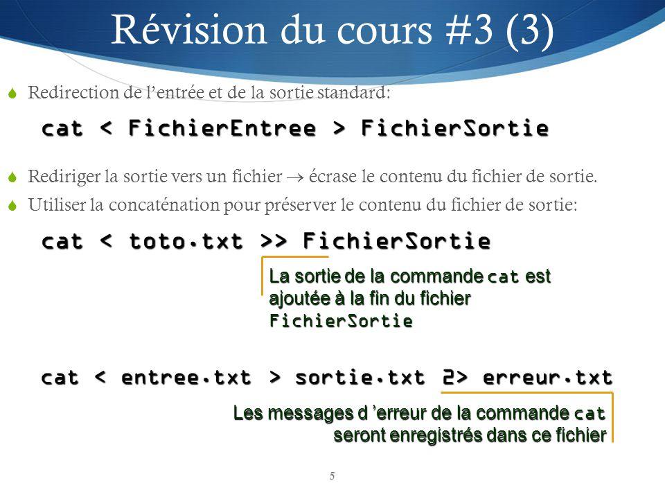 Révision du cours #3 (3) cat < FichierEntree > FichierSortie