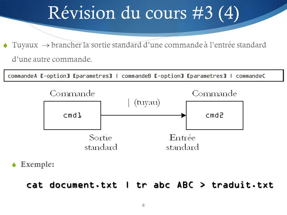 Révision du cours #3 (4) Tuyaux  brancher la sortie standard d'une commande à l'entrée standard d'une autre commande.