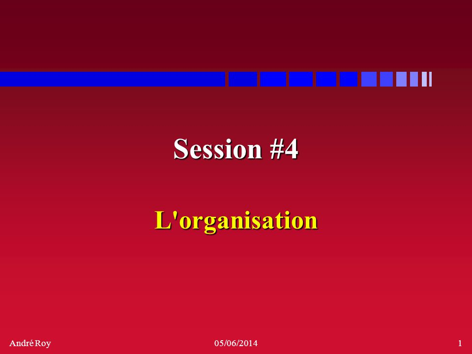 Session #4 L organisation
