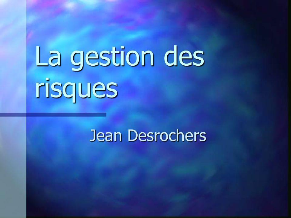 La gestion des risques Jean Desrochers