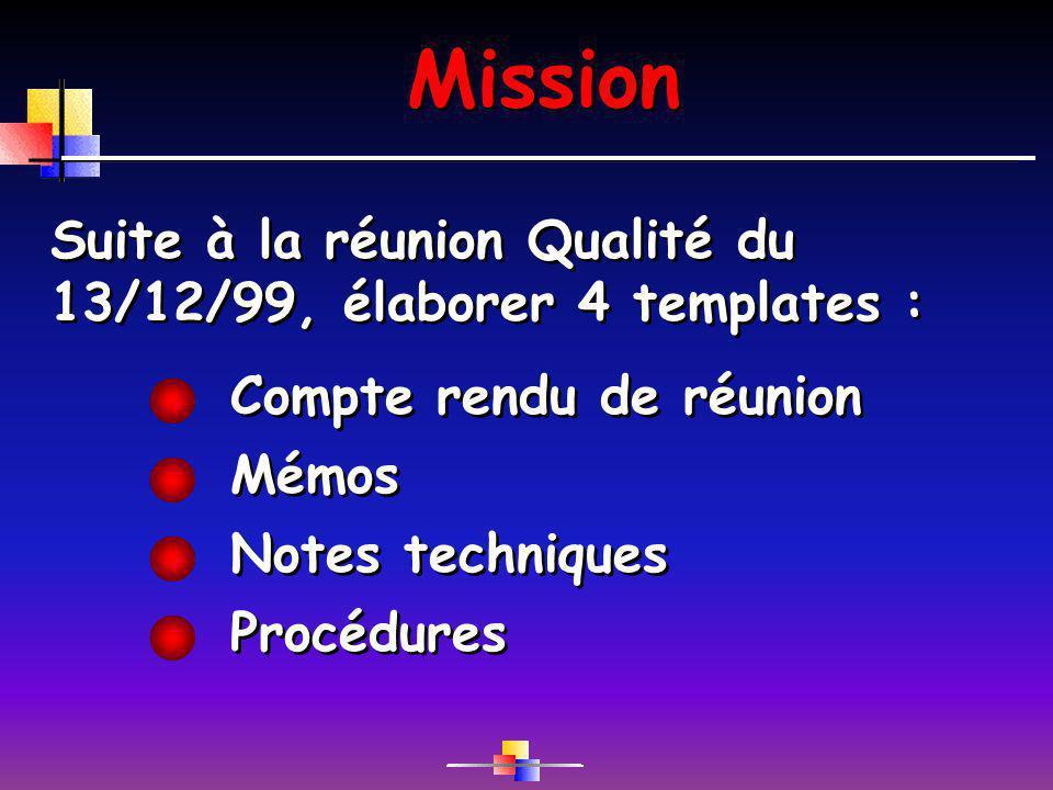Mission Suite à la réunion Qualité du 13/12/99, élaborer 4 templates :