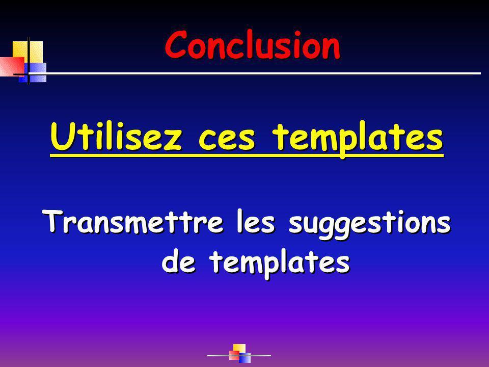 Utilisez ces templates Transmettre les suggestions de templates
