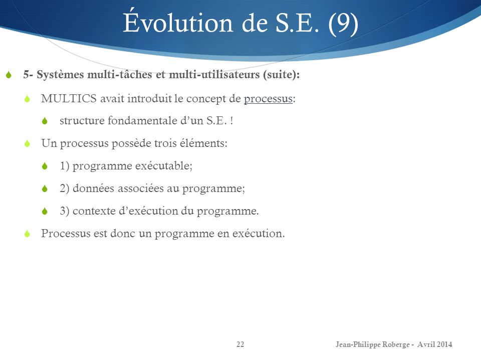 Évolution de S.E. (9) 5- Systèmes multi-tâches et multi-utilisateurs (suite): MULTICS avait introduit le concept de processus: