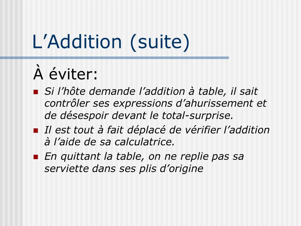 L'Addition (suite) À éviter: