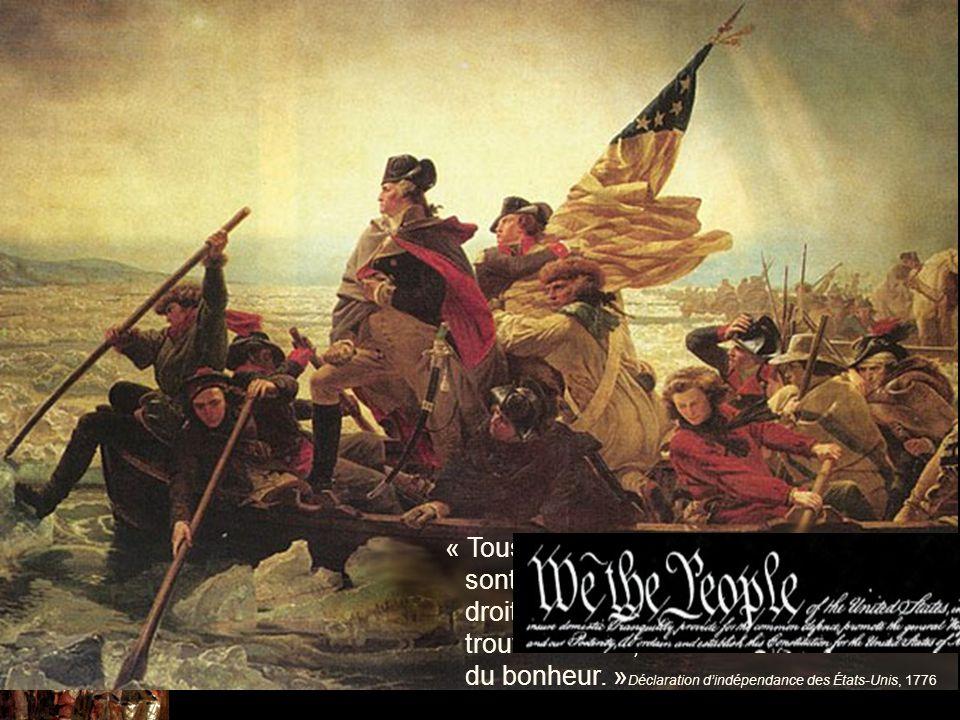 « Tous les hommes sont créés égaux; ils sont doués par le Créateur de certains droits inaliénables; parmi ces droits se trouvent la vie, la liberté et la recherche du bonheur. »Déclaration d'indépendance des États-Unis, 1776