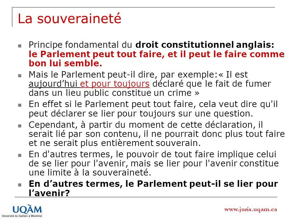 La souveraineté Principe fondamental du droit constitutionnel anglais: le Parlement peut tout faire, et il peut le faire comme bon lui semble.
