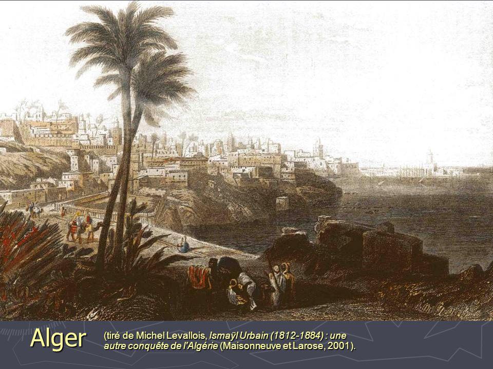 Alger (tiré de Michel Levallois, Ismaÿl Urbain (1812-1884) : une autre conquête de l Algérie (Maisonneuve et Larose, 2001).