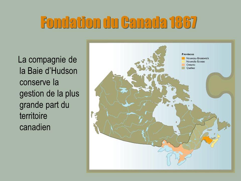 Fondation du Canada 1867 La compagnie de la Baie d'Hudson conserve la gestion de la plus grande part du territoire canadien.