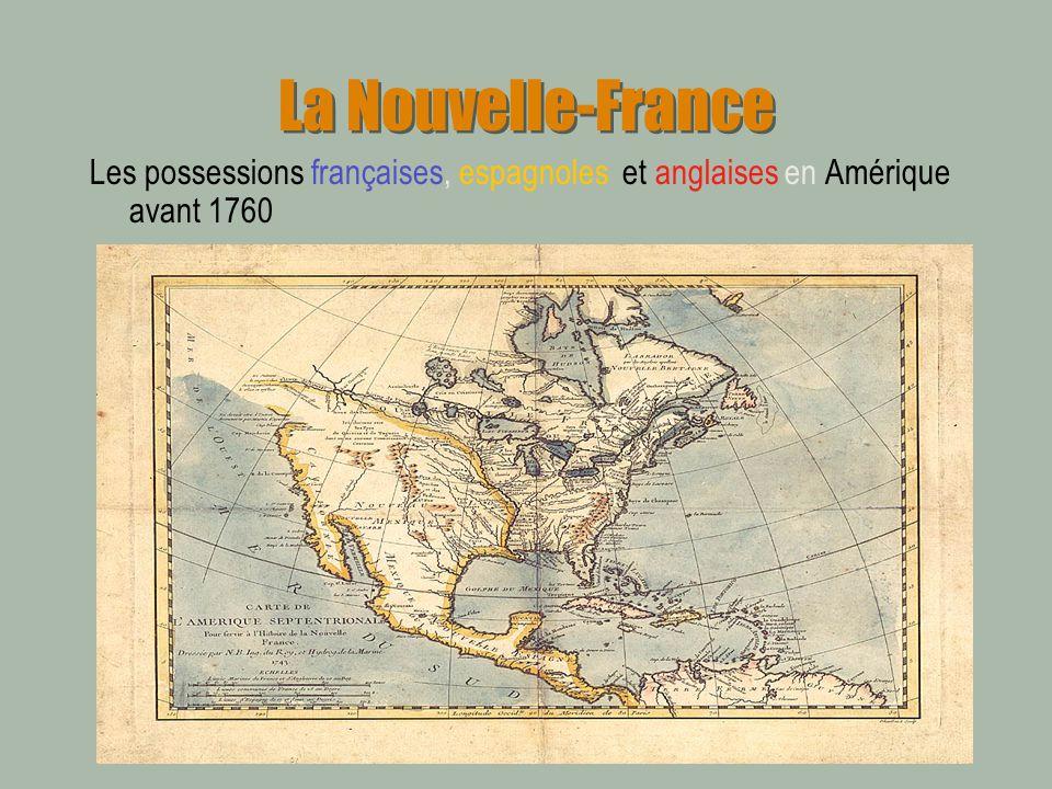 La Nouvelle-France Les possessions françaises, espagnoles et anglaises en Amérique avant 1760