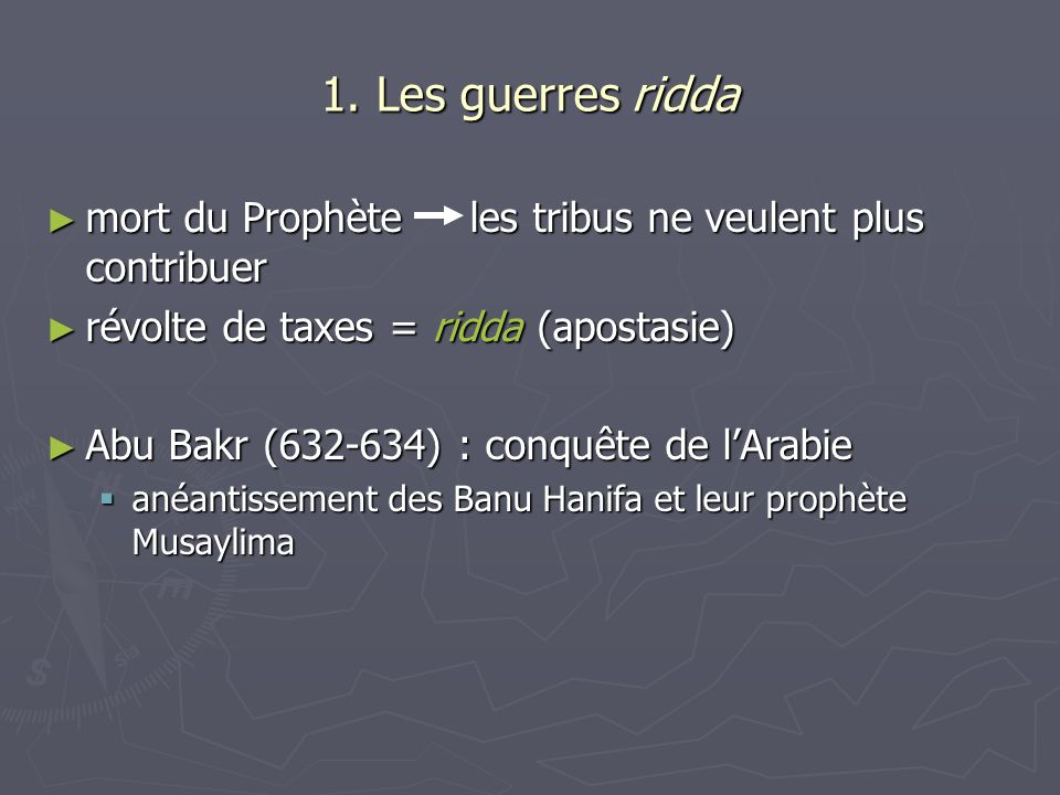 1. Les guerres ridda mort du Prophète les tribus ne veulent plus contribuer. révolte de taxes = ridda (apostasie)