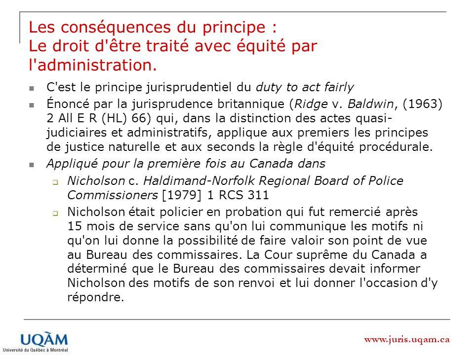 Les conséquences du principe : Le droit d être traité avec équité par l administration.