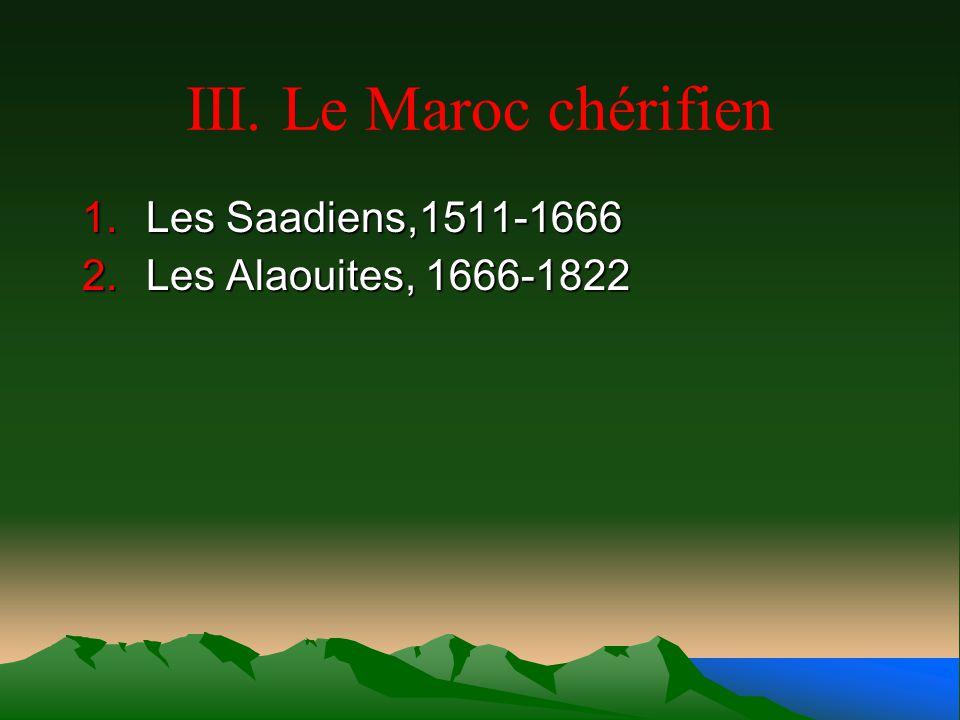III. Le Maroc chérifien Les Saadiens,1511-1666