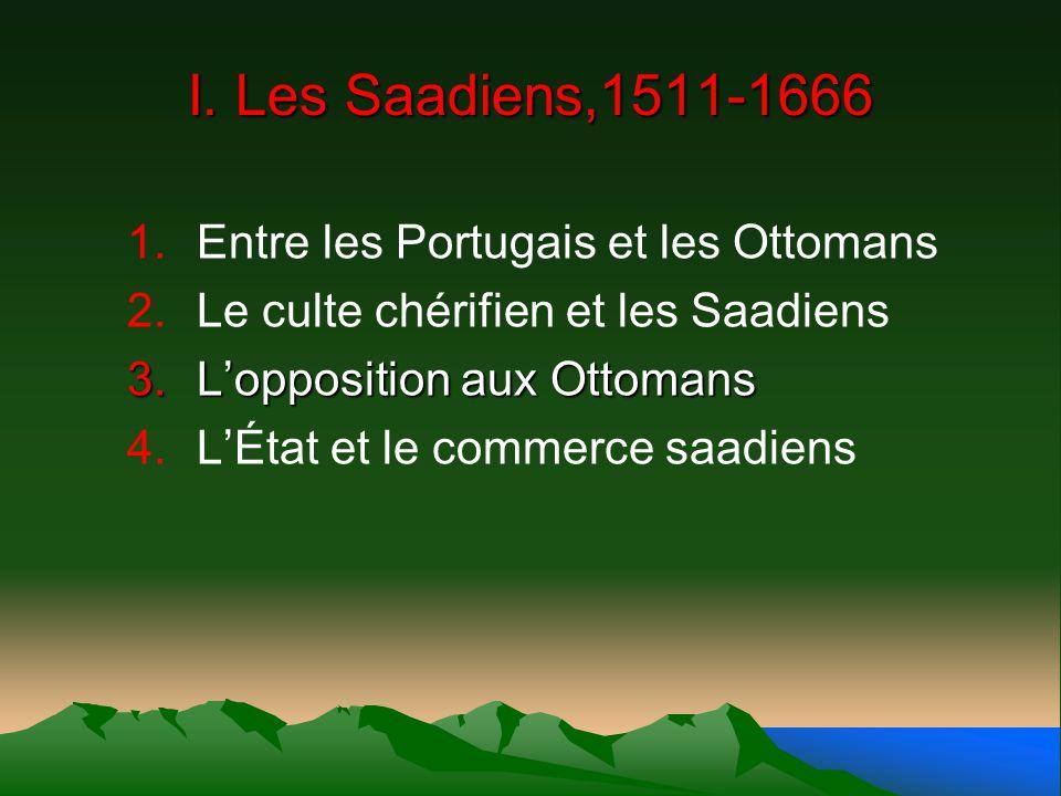 I. Les Saadiens,1511-1666 Entre les Portugais et les Ottomans