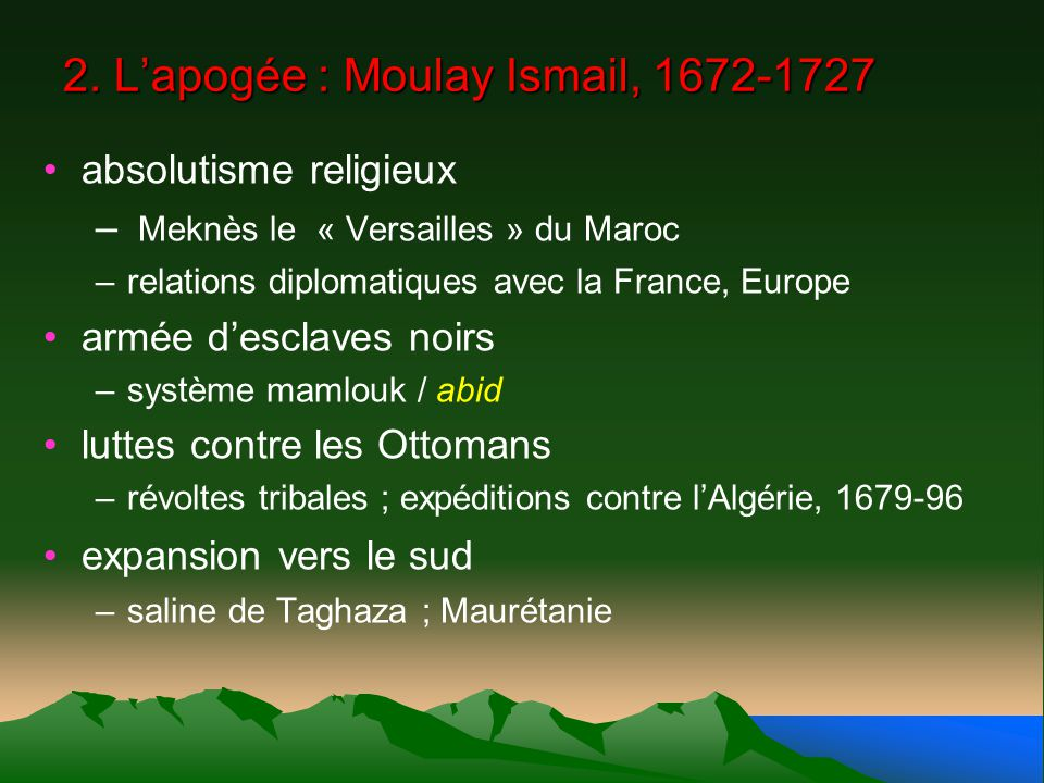 2. L'apogée : Moulay Ismail, 1672-1727