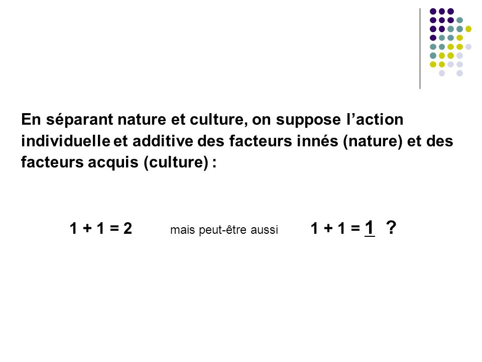 En séparant nature et culture, on suppose l'action