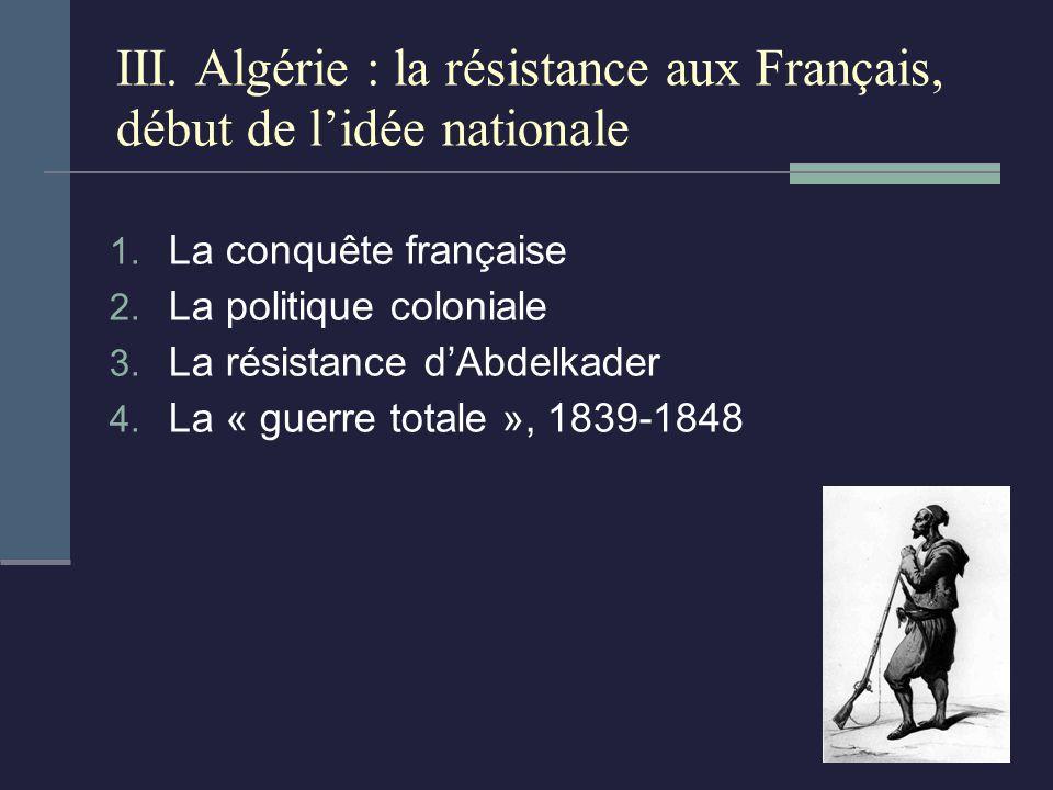 III. Algérie : la résistance aux Français, début de l'idée nationale