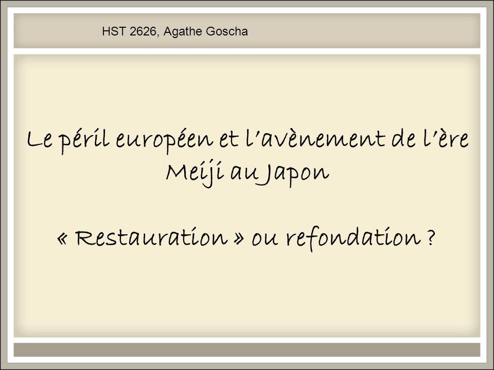 HST 2626, Agathe Goscha Le péril européen et l'avènement de l'ère Meiji au Japon « Restauration » ou refondation
