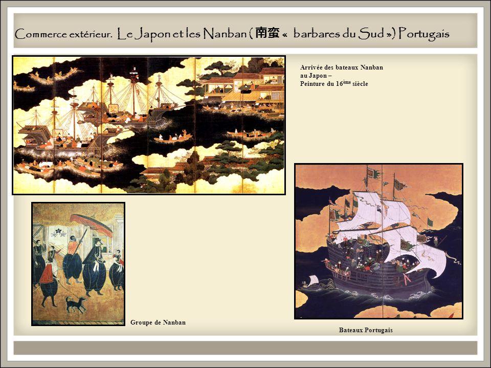 Commerce extérieur. Le Japon et les Nanban ( 南蛮 « barbares du Sud ») Portugais