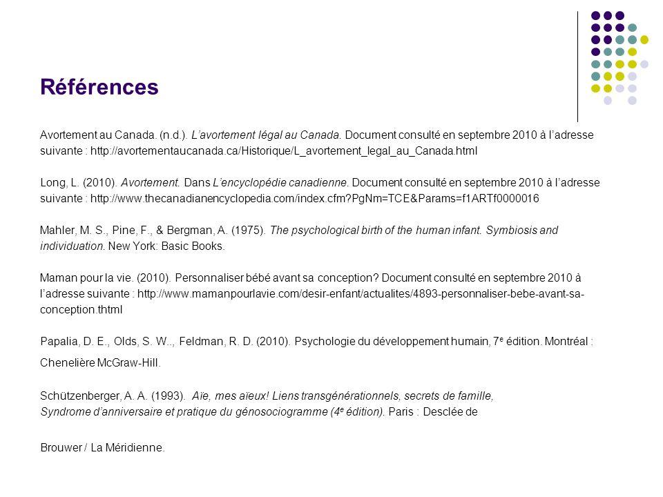 Références Avortement au Canada. (n.d.). L'avortement légal au Canada. Document consulté en septembre 2010 à l'adresse.