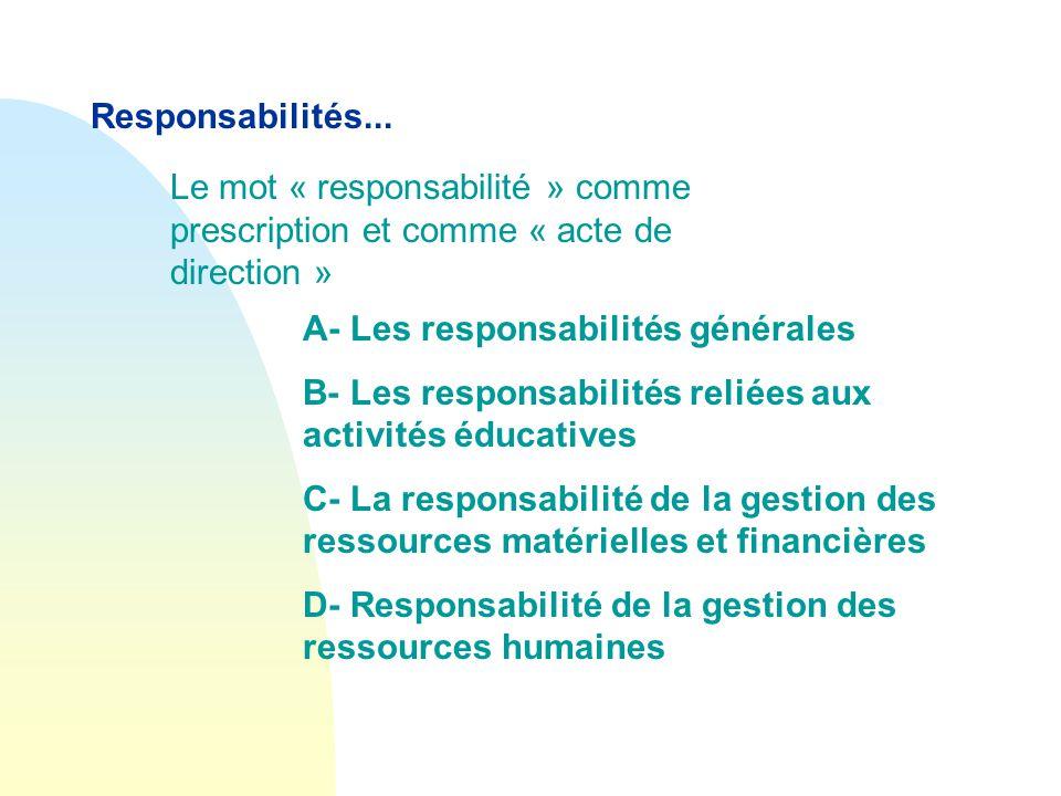 Responsabilités... Le mot « responsabilité » comme prescription et comme « acte de direction » A- Les responsabilités générales.
