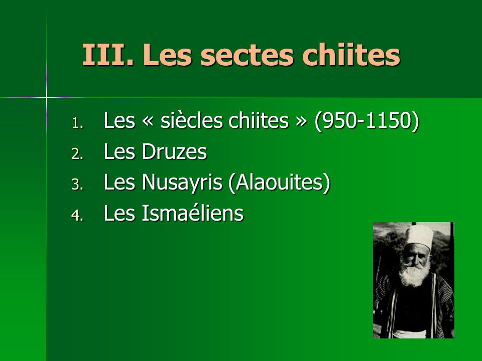 III. Les sectes chiites Les « siècles chiites » (950-1150) Les Druzes
