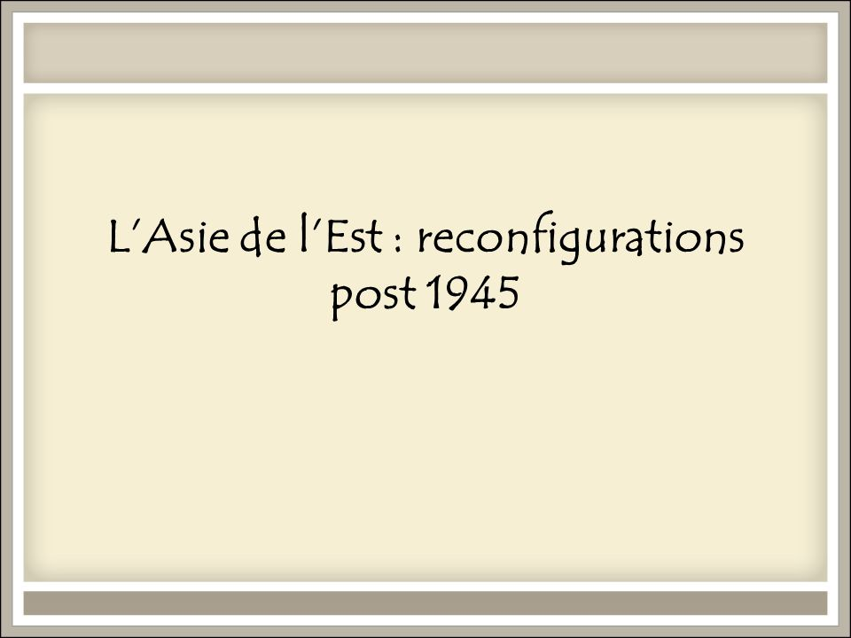 L'Asie de l'Est : reconfigurations post 1945