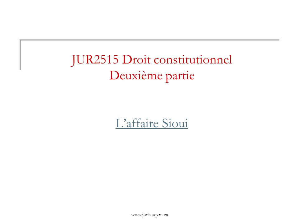 JUR2515 Droit constitutionnel Deuxième partie L'affaire Sioui