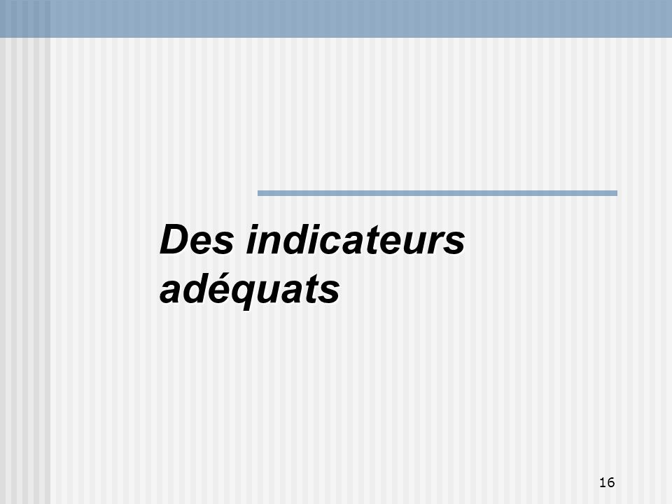 Des indicateurs adéquats