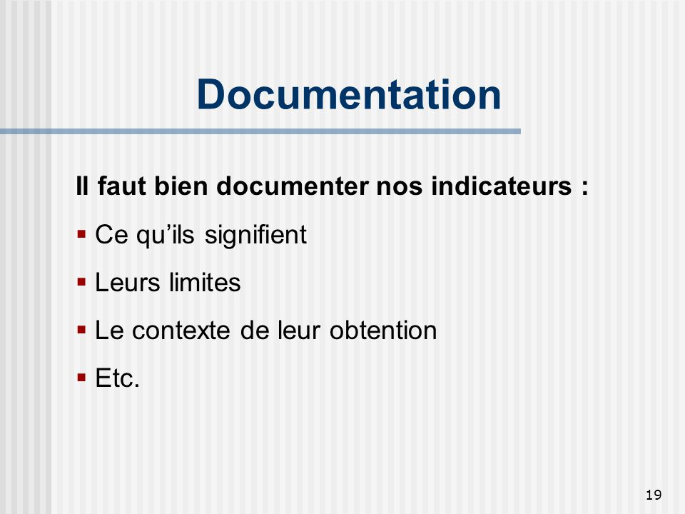 Documentation Il faut bien documenter nos indicateurs :
