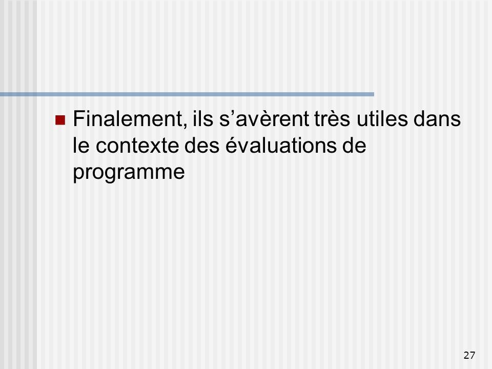 Finalement, ils s'avèrent très utiles dans le contexte des évaluations de programme